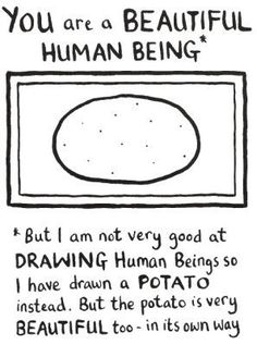 beautiful in your own way, like a potato. edward monkton
