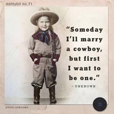 """ddittybit """"Someday I'll marry a cowboy, but first I want to be one. Western Quotes, Cowboy Quotes, Country Quotes, Country Life, Country Girls, Cowboy Horse, Cowboy And Cowgirl, Sign Quotes, Farm Quotes"""