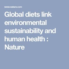 Global diets link environmental sustainability and human health : Nature