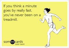 A minute on a treadmill...