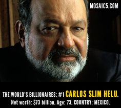 Here he is. Carlos Slim. Richest man in the world and a Mexican. Yet much of the country is on $5 a day.