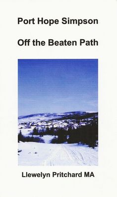 "http://www.amazon.com/Port-Hope-Simpson-Mysteries-Newfoundland/dp/1468014722/ref=la_B0061KYLG2_1_27?ie=UTF8&qid=1342009615&sr=1-27 Port Hope Simpson Off the Beaten Path - follow the Labrador Coastal Drive, Route 510 in Newfoundland & Labrador, Canada and discover the Town's ""Pit Props, Politics & Prosperity,"" heroic struggle of sustainable development towards a better future 1934-2002."