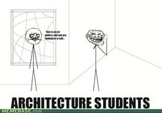 Lol, architecture students