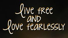 """Tattoo Ideas & Inspiration - Quotes & Sayings   """"Live free and love fearlessly""""   #Life #Love #Quote"""