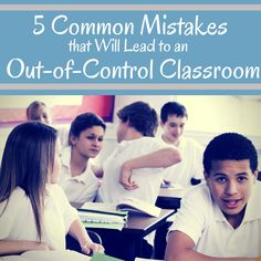 Good list of important things to remember-5 Common Mistakes that Will Lead to an Out-of-Control Classroom.