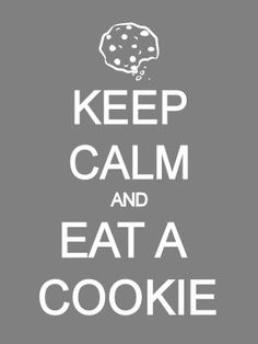 Keep calm and eat a cookie...