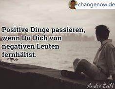 Wie wahr! Positive Dinge passieren, wenn Du Dich von negativen Leuten fernhältst.