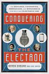 """""""Conquering the Electron: The Geniuses, Visionaries, Egomaniacs, and Scoundrels Who Built Our Electronic Age"""", Derek Cheung, Eric Brach, 9781442231535, #books, #btripp, #reviews"""
