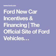 Ford New Car Incentives & Financing   The Official Site of Ford Vehicles…