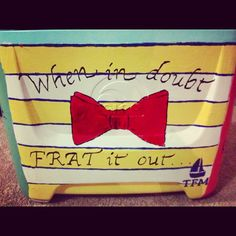 Love this saying for a frat cooler! Delta Phi Epsilon, Kappa Kappa Gamma, Phi Mu, Fraternity Coolers, Frat Coolers, Greek Week, Greek Life, College Trends, Cooler Painting