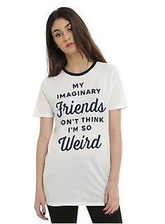 "<p>What's weird to you might not be weird to someone else, so who are you to judge? Ivory and navy blue ringer style T-shirt with navy text design that reads ""My Imaginary Friends Don't Think I'm So Weird."" That's why they're our best friends. </p>  <ul> 	<li>50% cotton; 50% polyester</li> 	<li>Wash cold; dry low</li> 	<li>Imported</li> 	<li>Listed in junior sizes</li> </ul>"