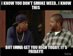 Chris Tucker and Ice Cube in 'Friday'   :)   'Imma get you high today'