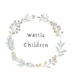 Wattle Children. | Katt Frank