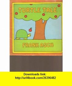 TURTLE TALE (9780590303866) Frank Asch , ISBN-10: 0590303864  , ISBN-13: 978-0590303866 ,  , tutorials , pdf , ebook , torrent , downloads , rapidshare , filesonic , hotfile , megaupload , fileserve