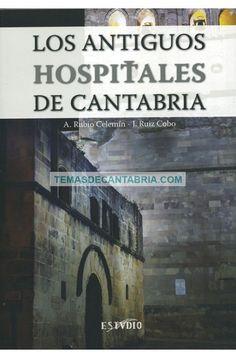 LOS ANTIGUOS HOSPITALES DE CANTABRIA  ....... ........  A. Rubio Celemín y J. Ruiz Cobo.  El hospital de la Edad Media y Moderna era un lugar de acogida -un sitio junto al fuego como dicen los textos- para caminantes, enfermos y pobres que se encontraban en cualquiera de nuestros pueblos o villas.