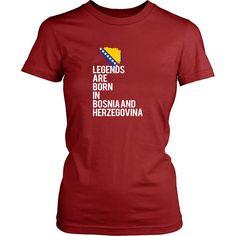 Bosnia and Herzegovina- Legends are born in Bosnia and Herzegovina- National Heritage Shirt