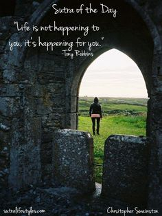 """""""Life is not happening to you, it's happening for you.""""     -Tony Robbins"""