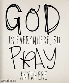 God is everywhere, so pray anywhere ~~I Love the Bible and Jesus Christ, Christian Quotes and verses. Life Quotes Love, Great Quotes, Quotes To Live By, Inspirational Quotes, Motivational, The Words, Bible Quotes, Me Quotes, Prayer Quotes