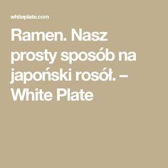 Ramen. Nasz prosty sposób na japoński rosół. – White Plate