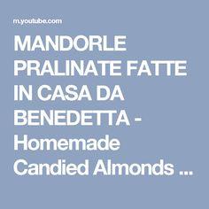 MANDORLE PRALINATE FATTE IN CASA DA BENEDETTA - Homemade Candied Almonds Recipe - YouTube