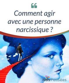 Comment agir avec une personne narcissique ? Une attitude #narcissique devient parfois un #véritable cauchemard pour ceux qui en subissent les #conséquences directes. Il est très compliqué de faire face à #Psychologie
