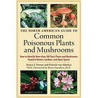 The North American Guide to Common Poisonous Plants and Mushrooms   Nancy J. Turner + Patrick Von Aderkas   Amazon