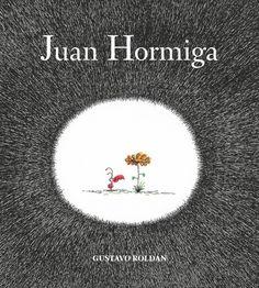 JUAN HORMIGA – Gustavo Roldán – Cuentos, narración oral, LIJ