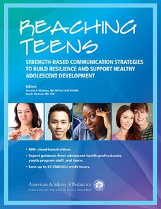 Reaching Teens: Strength-Based Communication Strategies to Build Resilience and Support Healthy Adolescent Development by Kenneth R. Ginsburg