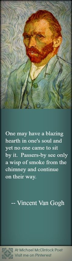 Vincent Van Gogh quote: One may have a blazing hearth...