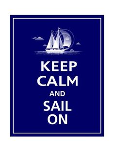Sailing is one way to relax and stay calm. Keep Calm Posters, Keep Calm Quotes, Quotes To Live By, Wisdom Quotes, Sailing Quotes, Keep Clam, Keep Calm Signs, Navy Mom, Stay Calm