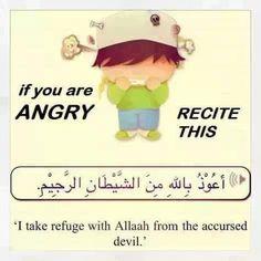 When your angry,recite this. عندما تكون غضبان .. ردد .. اعوذ بالله من الشيطان الرجيم