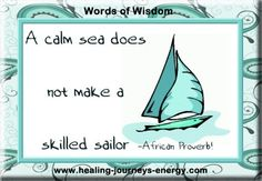 A calm sea does not make a skilled sailor...