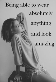 Being Able To Wear Anything And Look Amazing