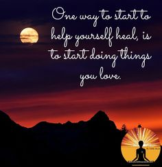 One way to start to help yourself #heal, is to start doing things you #love.