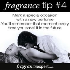 Fragrance Tip #4 - Mark a special occasion with a new perfume. You'll remember that moment every time you smell it in the future.