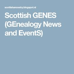 Scottish GENES (GEnealogy News and EventS)