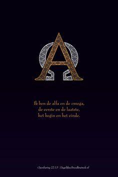 Ik ben de alfa en de omega, de eerste en de laatste, het begin en het einde. Openbaring 22:13    http://www.dagelijksebroodkruimels.nl/openbaring-22-13/