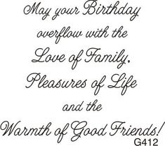 Birth Day QUOTATION – Image : Quotes about Birthday – Description May Your Birthday Overflow With The Love Of Family, Pleasures Of Life And The Warmth Of Good Friends! Sharing is Caring – Hey can you Share this Quote ! Birthday Verses For Cards, Birthday Quotes For Her, Birthday Words, Happy Birthday Wishes Quotes, Birthday Card Sayings, Birthday Messages, Happy Birthday Cards, Birthday Greetings, Birthday Sentiments