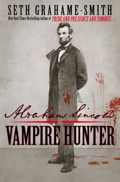 Abraham Lincoln: Vampire Hunter--sitting on my bookshelf as of Christmas!