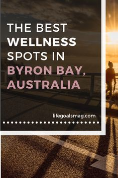 the best wellness spots in byron bay, Australia. if you''re into health and spirituality, these are the travel musts for where to stay, what to eat, and where to visit.