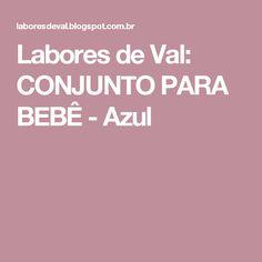 Labores de Val: CONJUNTO PARA BEBÊ - Azul