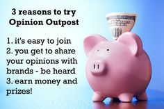 3 reasons to try Opinion Outpost! You can earn cash for giving your opinions.