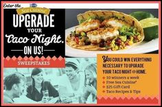 Upgrade Your Taco Night Sweepstakes WIN a Taco Upgrade Prize Pack–10 WINNERS per week! Includes a $25 Gift Card,FREE Sea Cuisine & More! Ent...