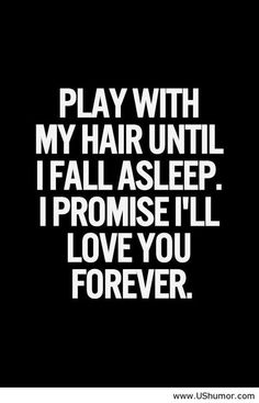 40 flirty quotes for him and her - page 6 of 7 play with my hair я тебя люб Flirty Quotes For Him, Cute Couple Quotes, Cute Love Quotes, The Words, Quotes To Live By, Me Quotes, Funny Quotes, Hair Quotes, Promise Quotes
