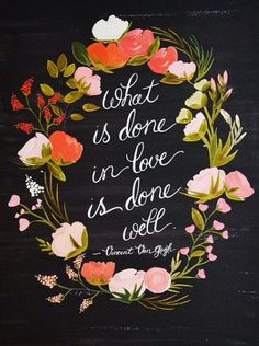 What is done in love is done well