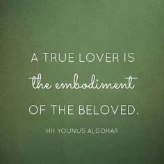 Quote of the Day: 'A true lover is the embodiment of the beloved.' HH Younus AlGohar