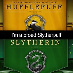 We're Slytherpuffs, baby. | This Is For Everyone Who Fits Into Both Slytherin And Hufflepuff Houses