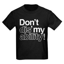 Don't Dis' My Ability Kids Dark T-Shirt for