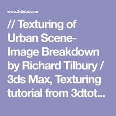 // Texturing of Urban Scene- Image Breakdown by Richard Tilbury / 3ds Max, Texturing tutorial from 3dtotal.com