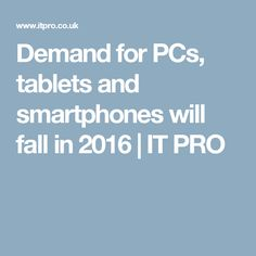 Demand for PCs, tablets and smartphones will fall in 2016 | IT PRO